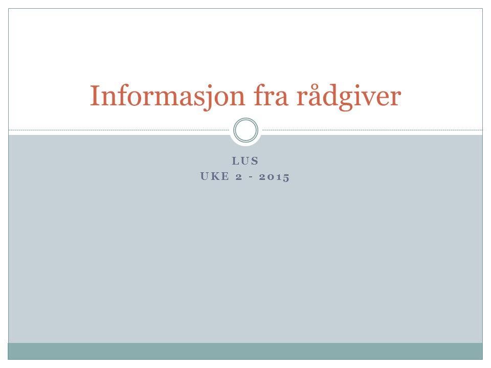 LUS UKE 2 - 2015 Informasjon fra rådgiver