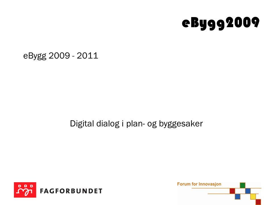eBygg2009 Digital dialog i plan- og byggesaker eBygg 2009 - 2011