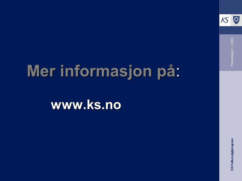 KS Folkevalgtprogram Presentasjon | 2003 Mer informasjon på: www.ks.no