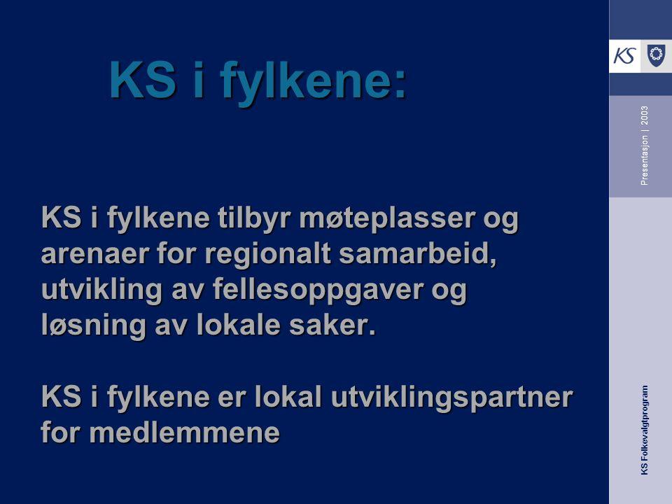 KS Folkevalgtprogram Presentasjon | 2003 KS i fylkene: KS i fylkene tilbyr møteplasser og arenaer for regionalt samarbeid, utvikling av fellesoppgaver og løsning av lokale saker.