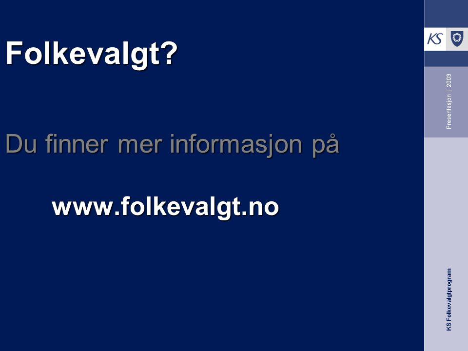KS Folkevalgtprogram Presentasjon | 2003 Folkevalgt Du finner mer informasjon på www.folkevalgt.no