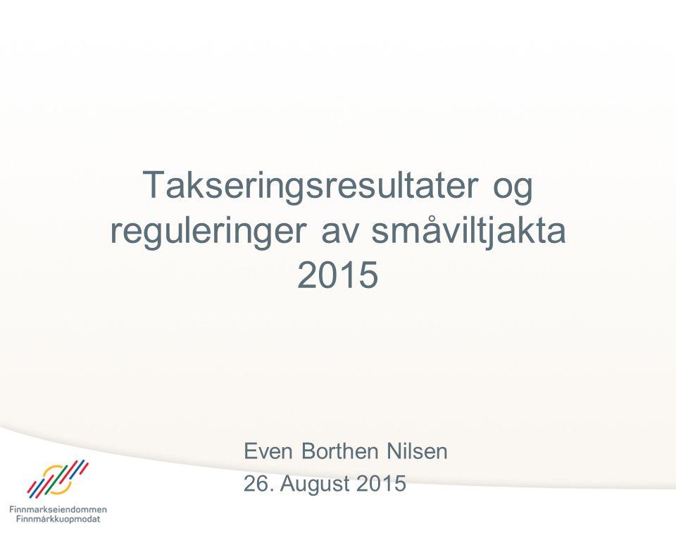 Takseringsresultater og reguleringer av småviltjakta 2015 Even Borthen Nilsen 26. August 2015