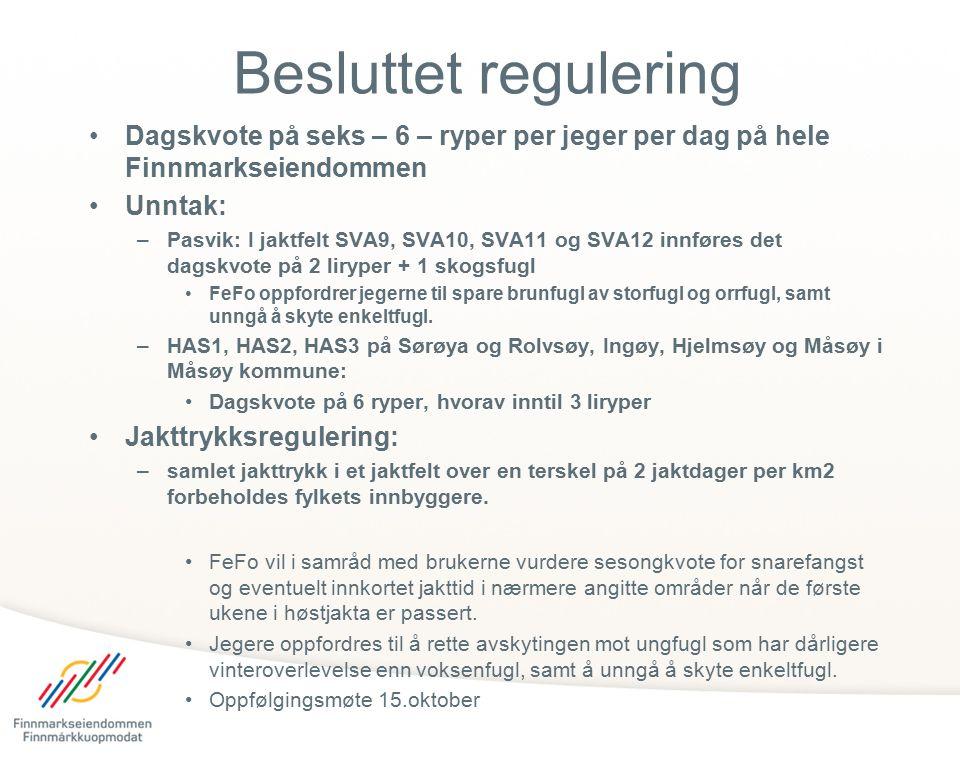 Besluttet regulering Dagskvote på seks – 6 – ryper per jeger per dag på hele Finnmarkseiendommen Unntak: –Pasvik: I jaktfelt SVA9, SVA10, SVA11 og SVA12 innføres det dagskvote på 2 liryper + 1 skogsfugl FeFo oppfordrer jegerne til spare brunfugl av storfugl og orrfugl, samt unngå å skyte enkeltfugl.