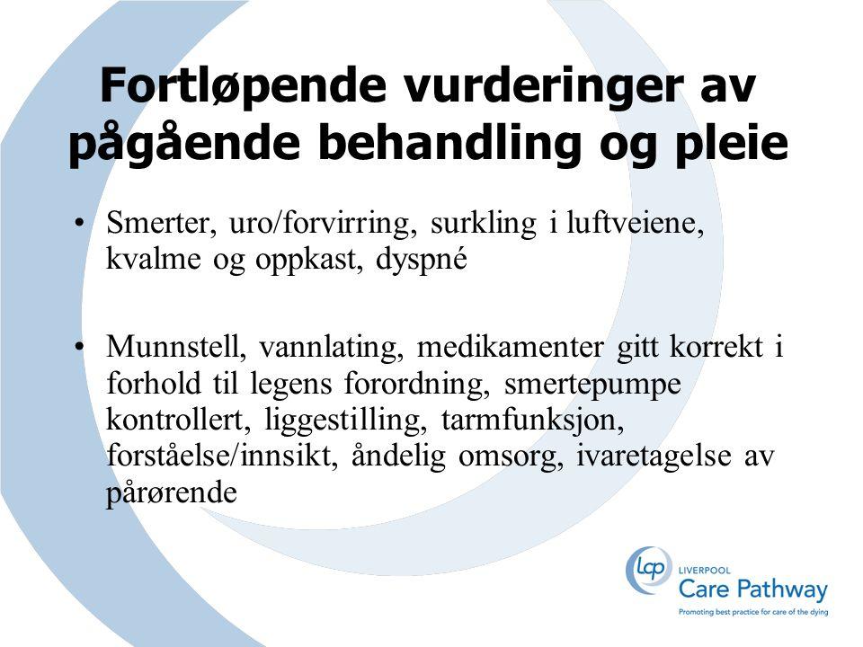 Smerter, uro/forvirring, surkling i luftveiene, kvalme og oppkast, dyspné Munnstell, vannlating, medikamenter gitt korrekt i forhold til legens forord