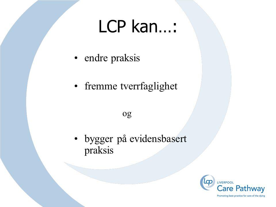 LCP kan…: endre praksis fremme tverrfaglighet og bygger på evidensbasert praksis