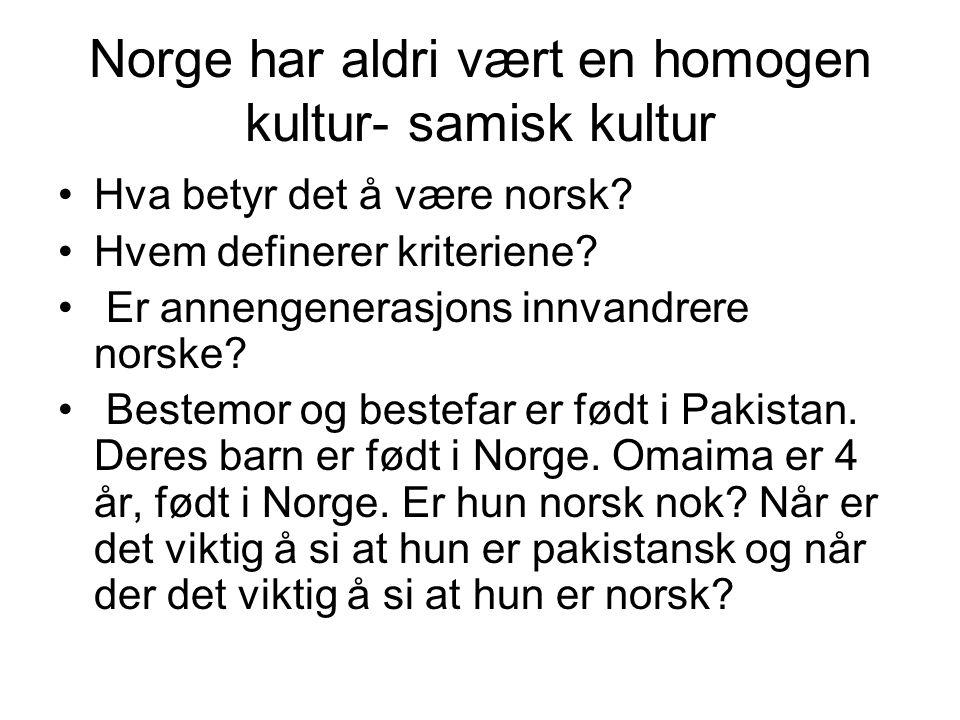 Norge har aldri vært en homogen kultur- samisk kultur Hva betyr det å være norsk.