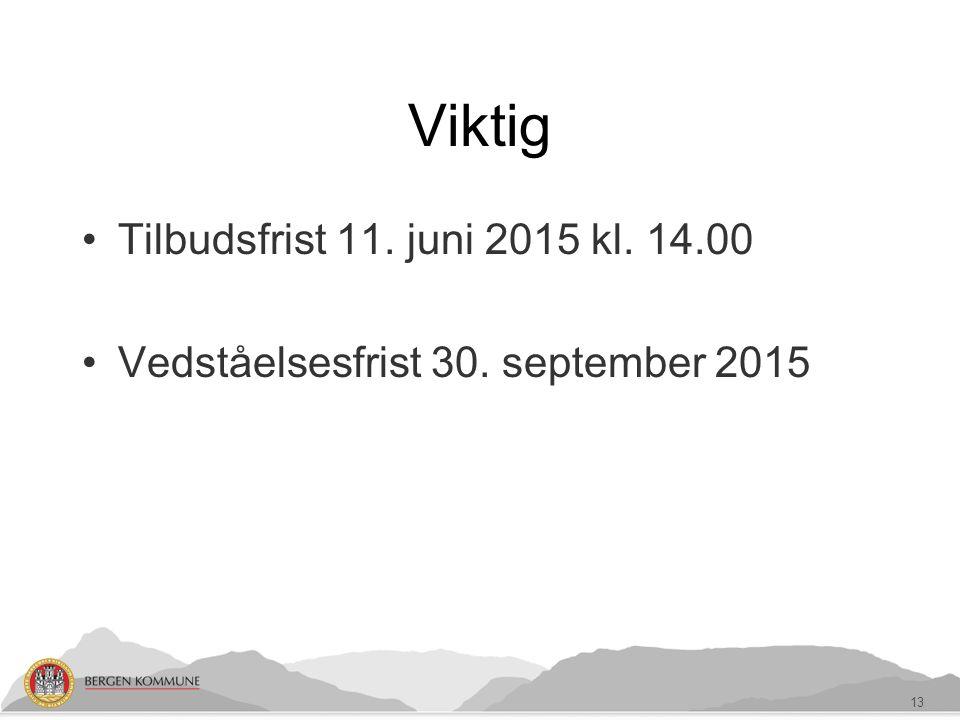 Viktig Tilbudsfrist 11. juni 2015 kl. 14.00 Vedståelsesfrist 30. september 2015 13