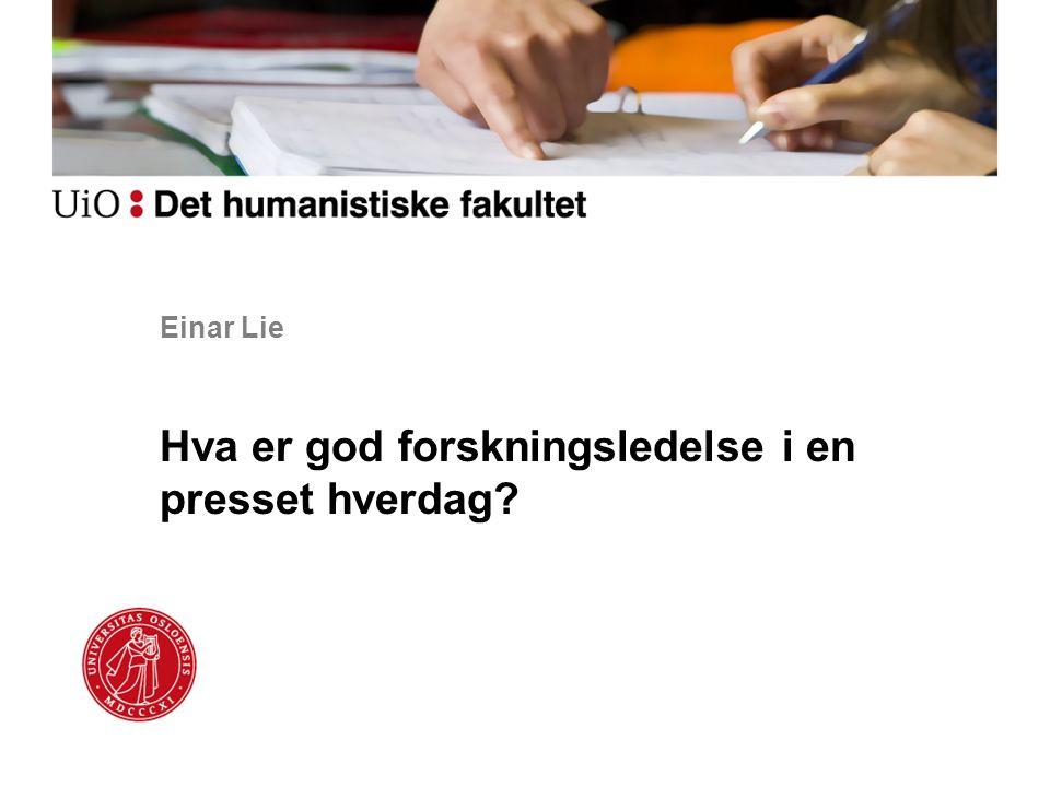 Einar Lie Hva er god forskningsledelse i en presset hverdag