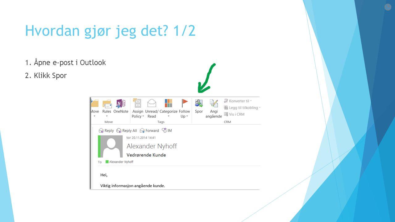 Hvordan gjør jeg det? 1/2 1. Åpne e-post i Outlook 2. Klikk Spor