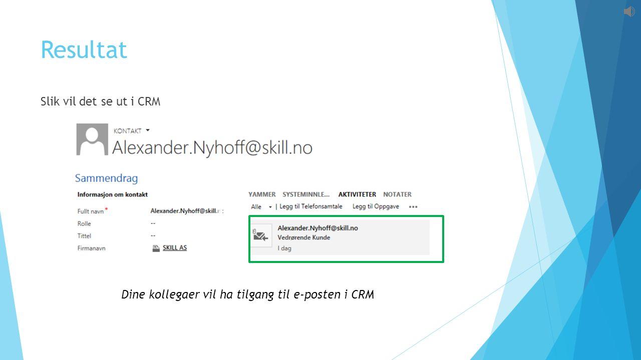 Resultat Slik vil det se ut i CRM Dine kollegaer vil ha tilgang til e-posten i CRM