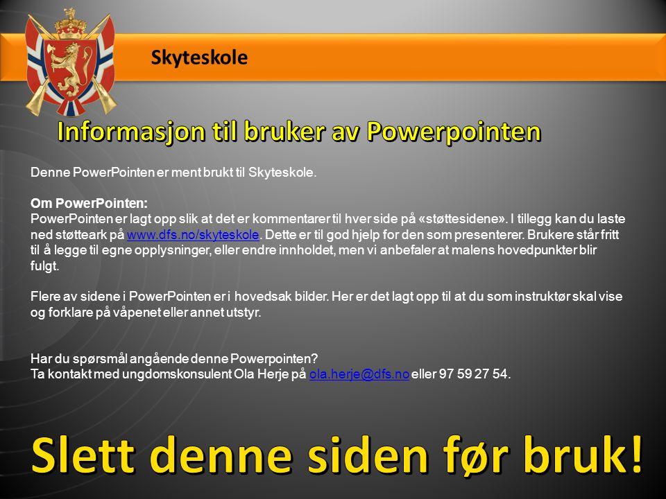 Denne PowerPointen er ment brukt til Skyteskole.