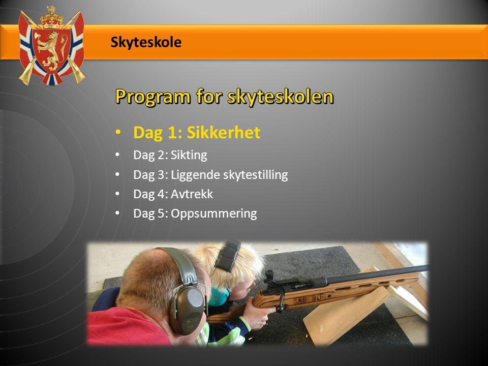 Skyteskole Dag 1: Sikkerhet Dag 2: Sikting Dag 3: Liggende skytestilling Dag 4: Avtrekk Dag 5: Oppsummering