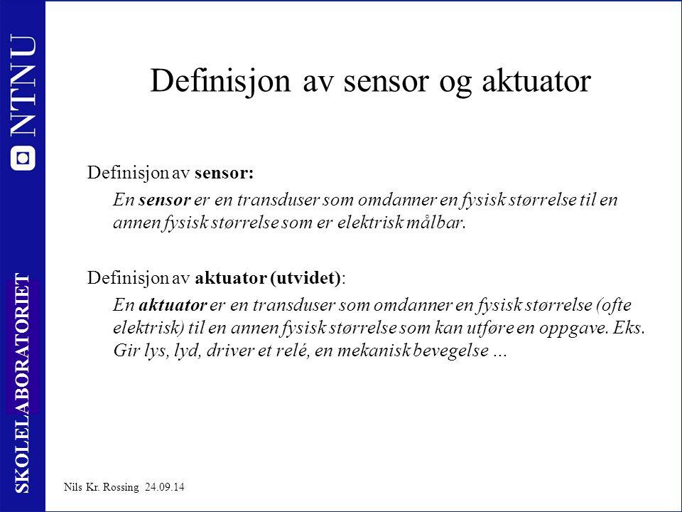 3 SKOLELABORATORIET Nils Kr. Rossing 24.09.14 Definisjon av sensor og aktuator Definisjon av sensor: En sensor er en transduser som omdanner en fysisk