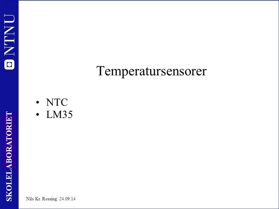 4 SKOLELABORATORIET Nils Kr. Rossing 24.09.14 Temperatursensorer NTC LM35