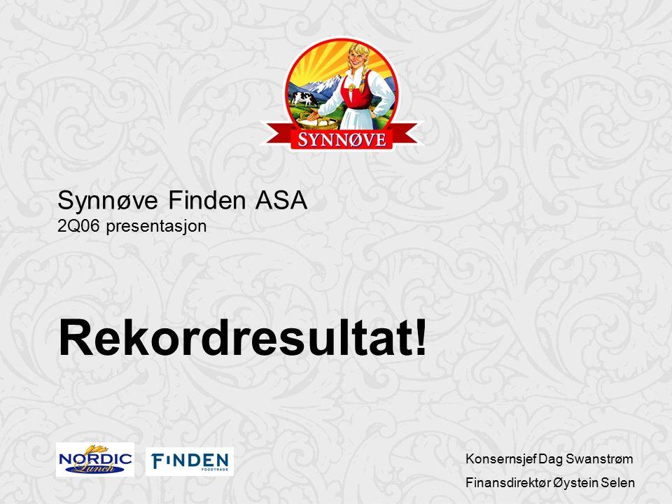 1 Konsernsjef Dag Swanstrøm Finansdirektør Øystein Selen Synnøve Finden ASA 2Q06 presentasjon Rekordresultat!