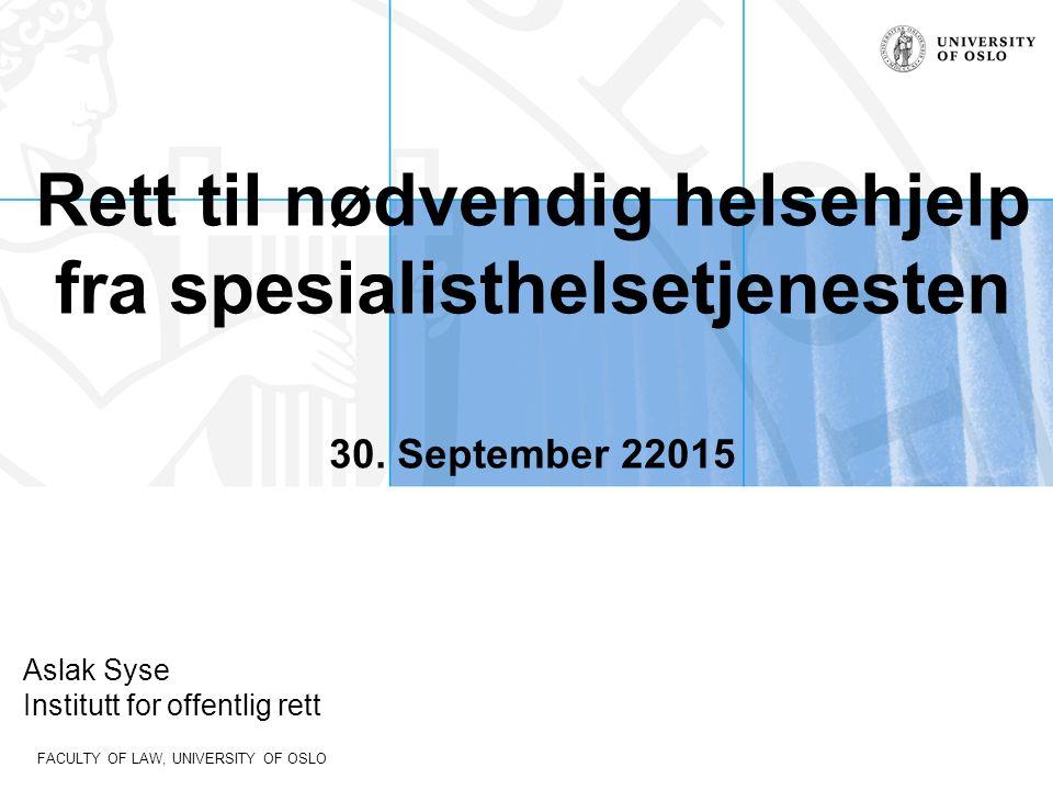 FACULTY OF LAW, UNIVERSITY OF OSLO Prioritering – debatten som ikke vil dø (1) Norheim-utvalget: NOU 2014: 12 Åpent og rettferdig – prioriteringer i helsetjenesten 1.