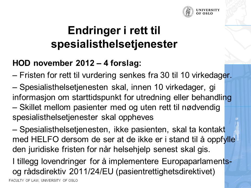 FACULTY OF LAW, UNIVERSITY OF OSLO Endringer i rett til spesialisthelsetjenester HOD november 2012 – 4 forslag: – Fristen for rett til vurdering senkes fra 30 til 10 virkedager.