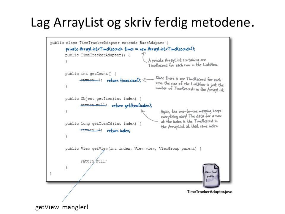Lag ArrayList og skriv ferdig metodene. getView mangler!
