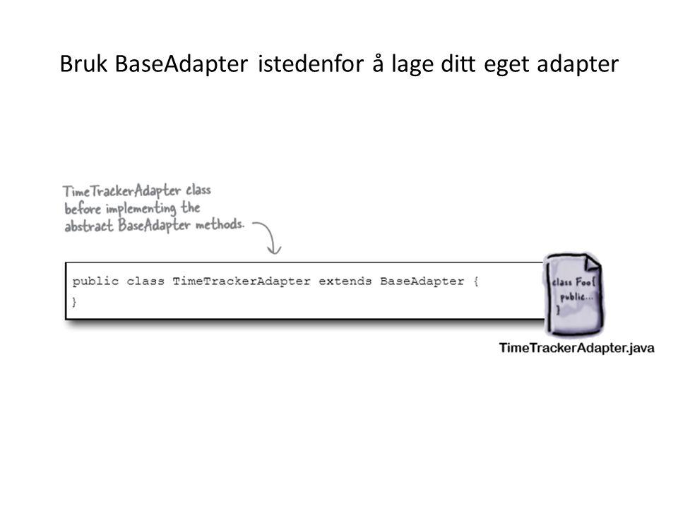 BaseAdapter er en abstrakt klasse. Du må skrive de 4 metodene under