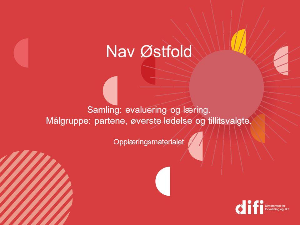 Nav Østfold Samling: evaluering og læring. Målgruppe: partene, øverste ledelse og tillitsvalgte. Opplæringsmaterialet