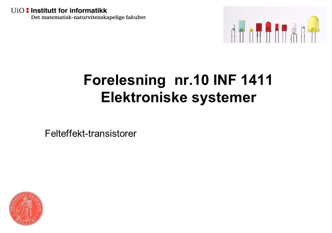 Forelesning nr.10 INF 1411 Elektroniske systemer Felteffekt-transistorer