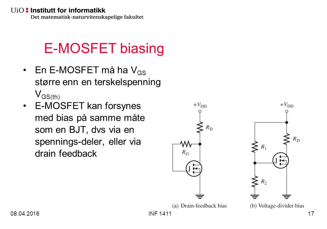 E-MOSFET biasing En E-MOSFET må ha V GS større enn en terskelspenning V GS(th) E-MOSFET kan forsynes med bias på samme måte som en BJT, dvs via en spennings-deler, eller via drain feedback 08.04.2016INF 141117