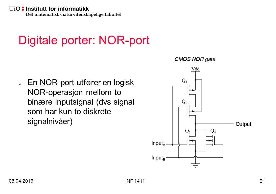 Digitale porter: NOR-port 08.04.2016INF 141121 En NOR-port utfører en logisk NOR-operasjon mellom to binære inputsignal (dvs signal som har kun to diskrete signalnivåer)