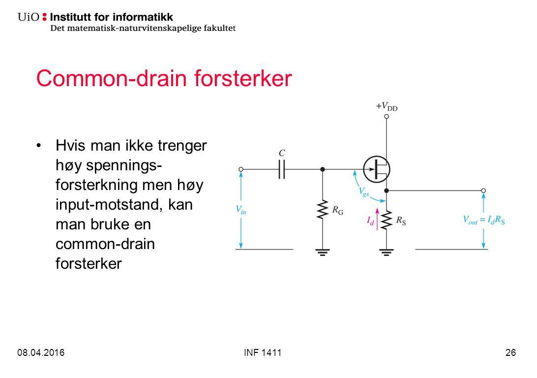 Common-drain forsterker Hvis man ikke trenger høy spennings- forsterkning men høy input-motstand, kan man bruke en common-drain forsterker 08.04.2016INF 141126