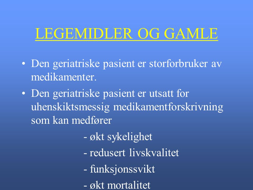 LEGEMIDLER OG GAMLE Den geriatriske pasient er storforbruker av medikamenter.