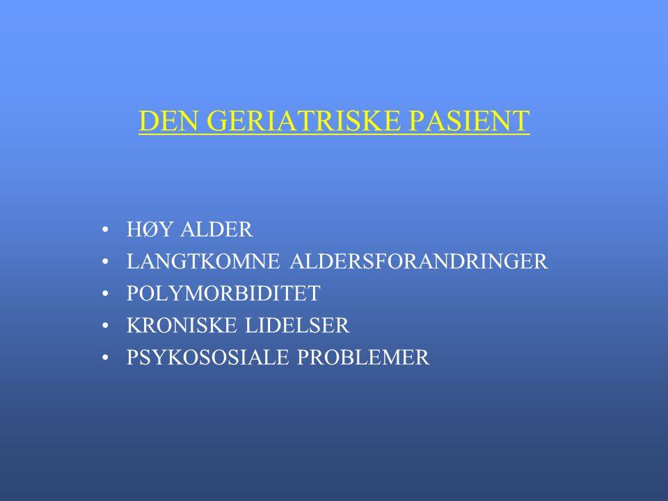 DEN GERIATRISKE PASIENT HØY ALDER LANGTKOMNE ALDERSFORANDRINGER POLYMORBIDITET KRONISKE LIDELSER PSYKOSOSIALE PROBLEMER