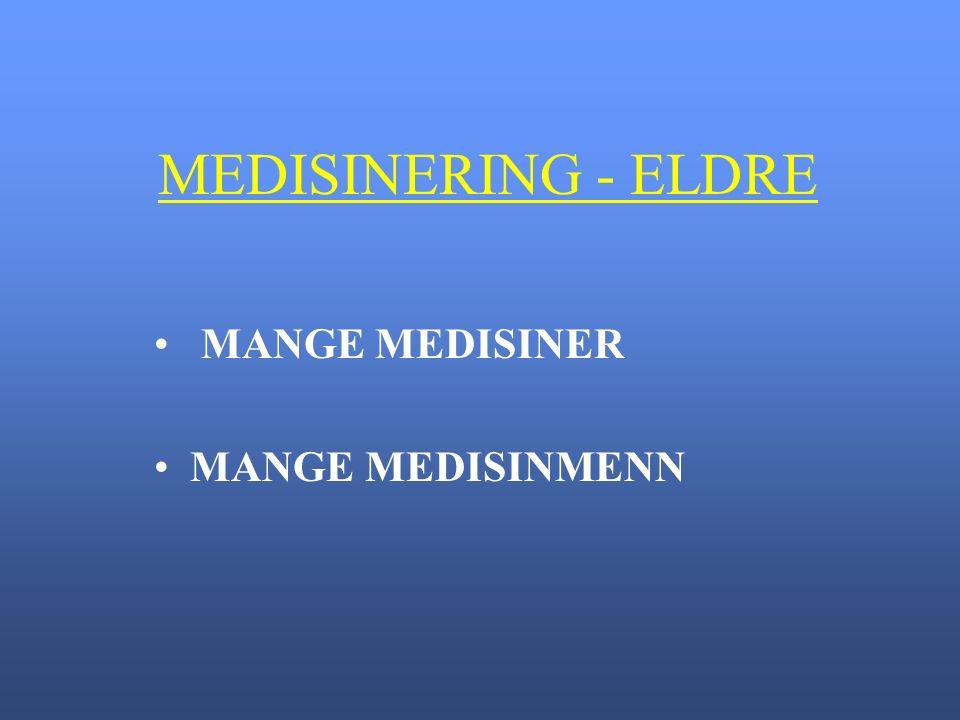 MEDISINERING - ELDRE MANGE MEDISINER MANGE MEDISINMENN
