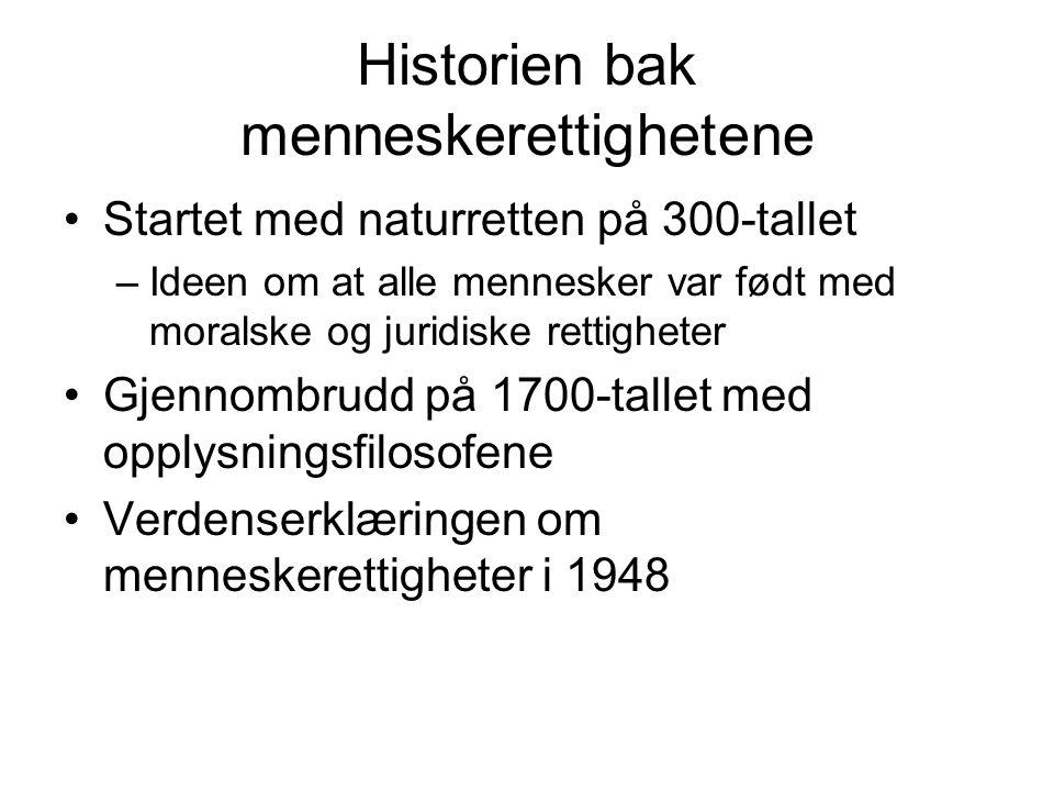 Historien bak menneskerettighetene Startet med naturretten på 300-tallet –Ideen om at alle mennesker var født med moralske og juridiske rettigheter Gjennombrudd på 1700-tallet med opplysningsfilosofene Verdenserklæringen om menneskerettigheter i 1948