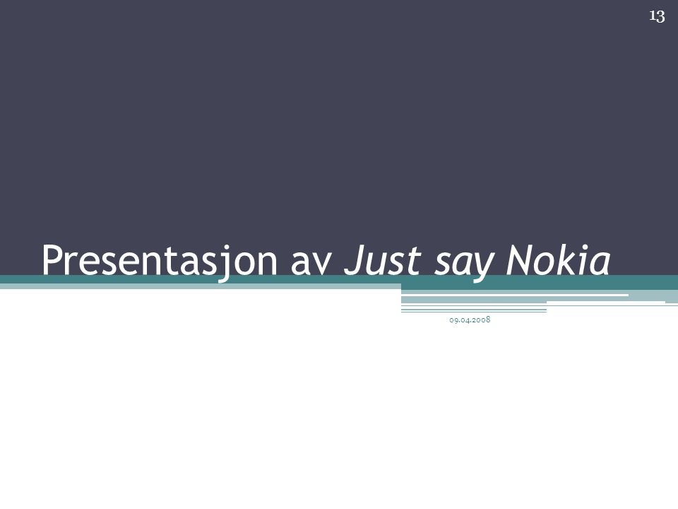 Presentasjon av Just say Nokia 13 09.04.2008