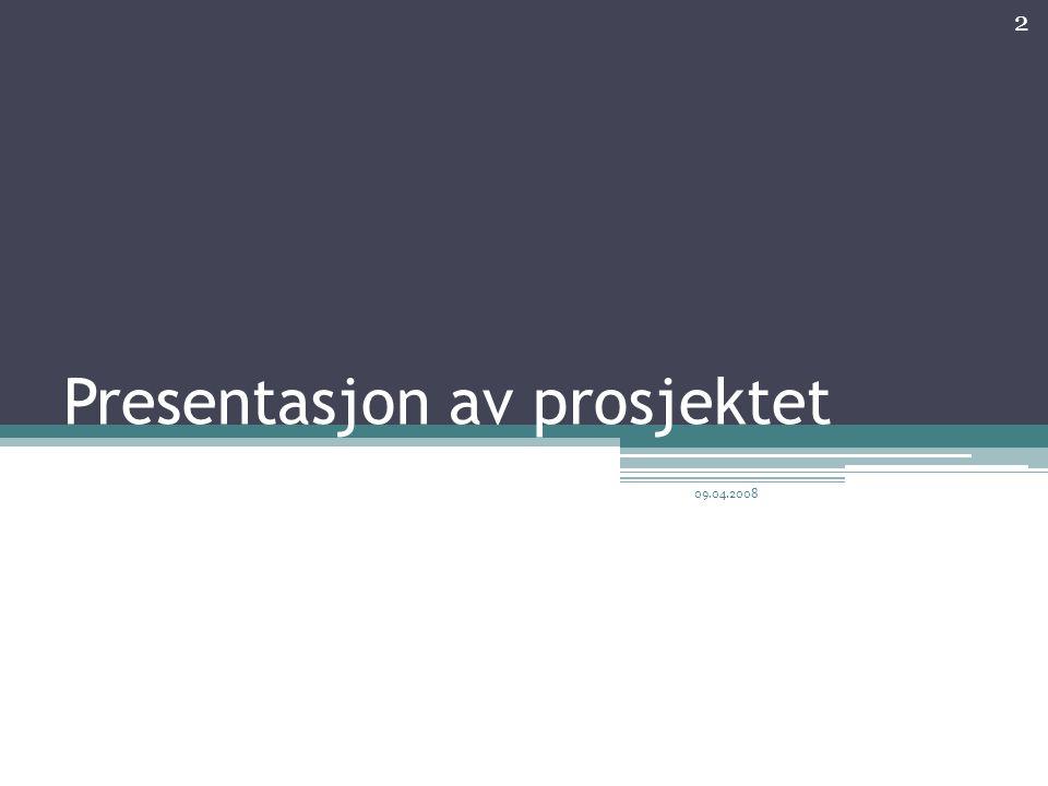 Presentasjon av prosjektet 2 09.04.2008