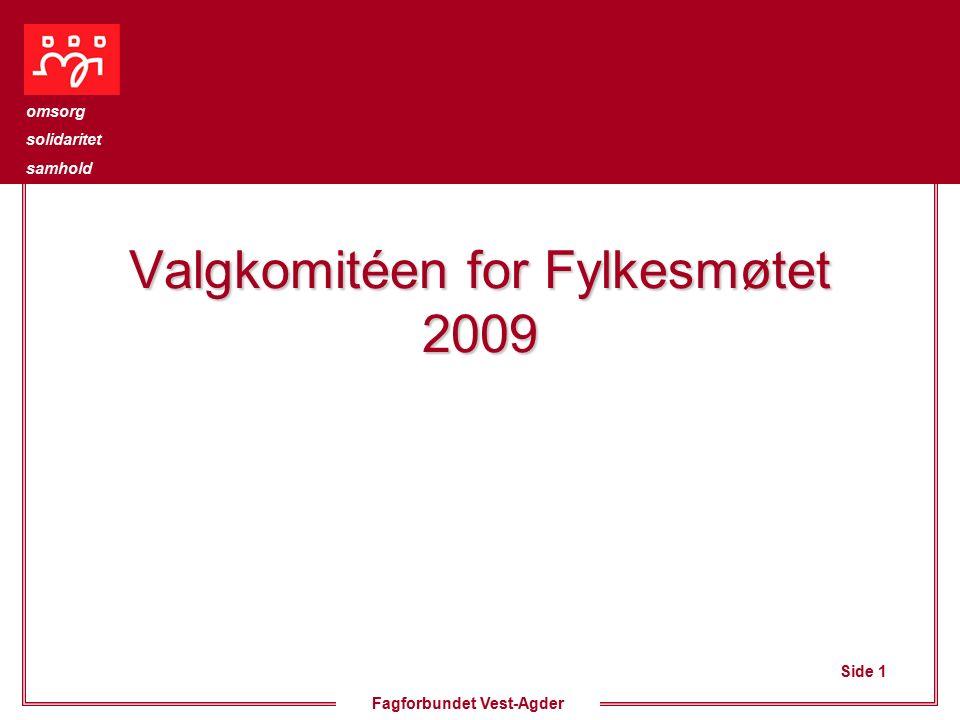Side 1 omsorg solidaritet samhold Fagforbundet Vest-Agder Valgkomitéen for Fylkesmøtet 2009