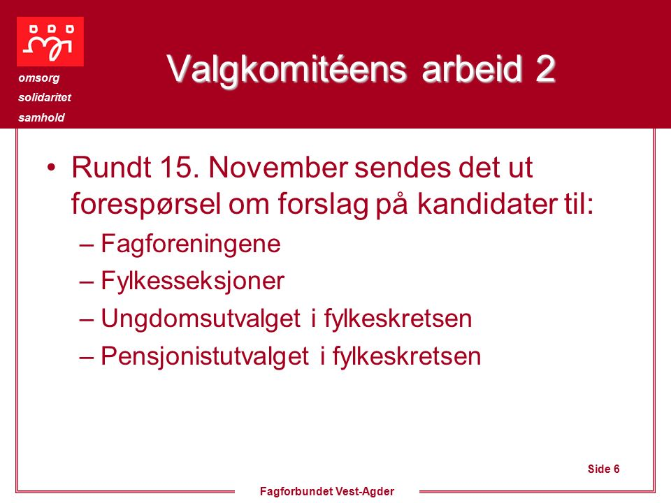 Side 6 omsorg solidaritet samhold Fagforbundet Vest-Agder Valgkomitéens arbeid 2 Rundt 15.