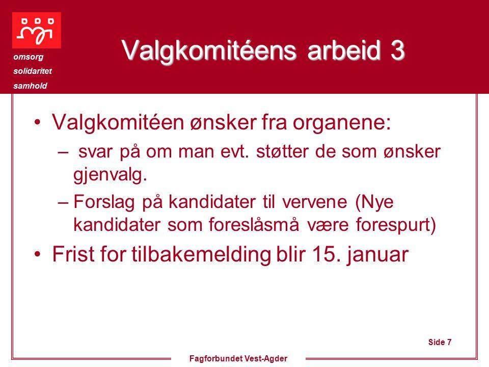 Side 7 omsorg solidaritet samhold Fagforbundet Vest-Agder Valgkomitéens arbeid 3 Valgkomitéen ønsker fra organene: – svar på om man evt.