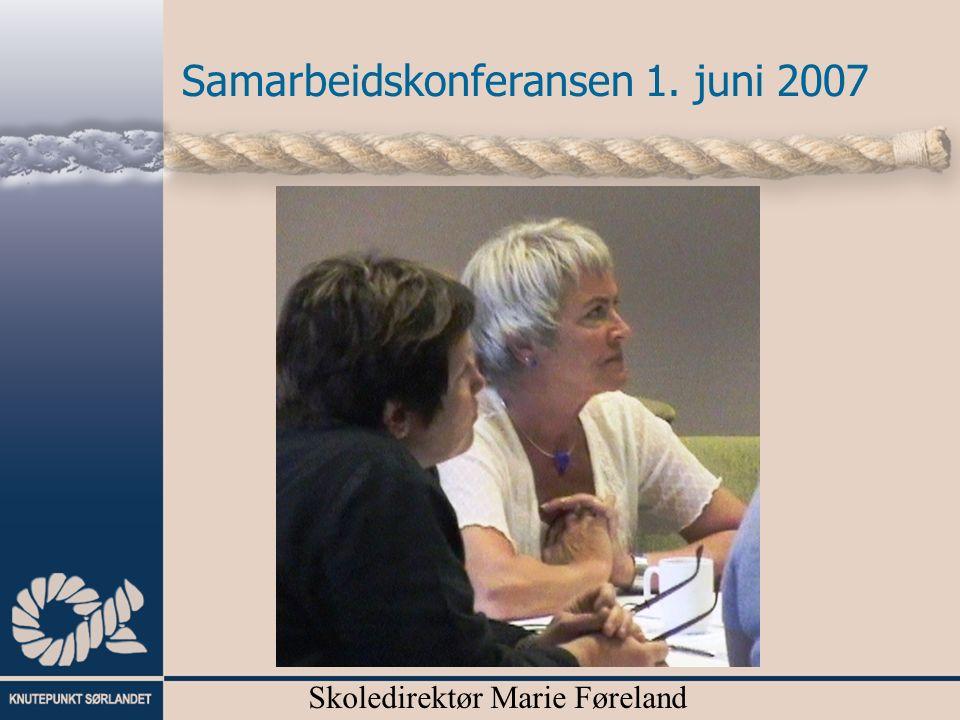 Samarbeidskonferansen 1. juni 2007 Skoledirektør Marie Føreland