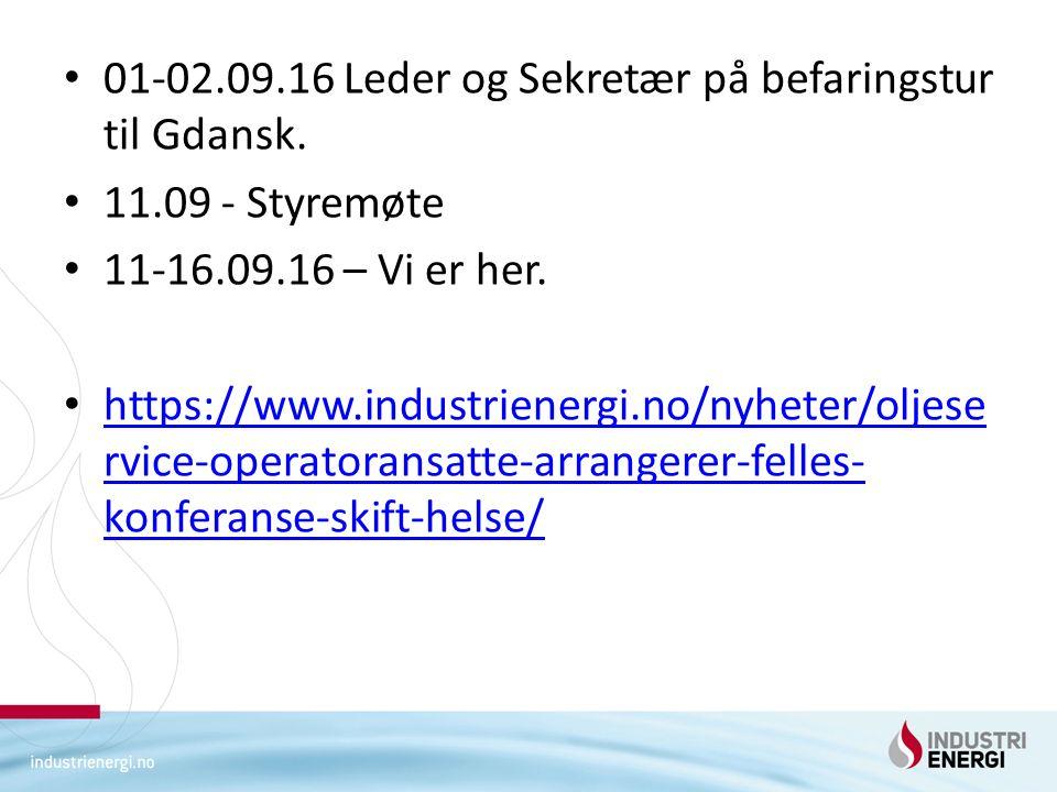 01-02.09.16 Leder og Sekretær på befaringstur til Gdansk. 11.09 - Styremøte 11-16.09.16 – Vi er her. https://www.industrienergi.no/nyheter/oljese rvic