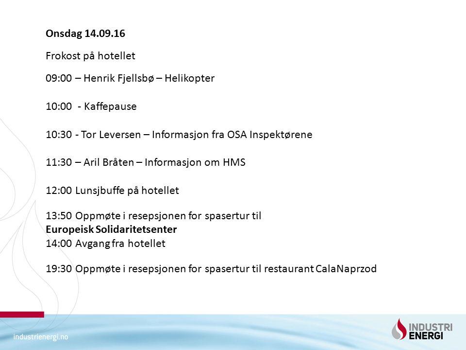 Onsdag 14.09.16 Frokost på hotellet 09:00 – Henrik Fjellsbø – Helikopter 10:00 - Kaffepause 10:30 - Tor Leversen – Informasjon fra OSA Inspektørene 11