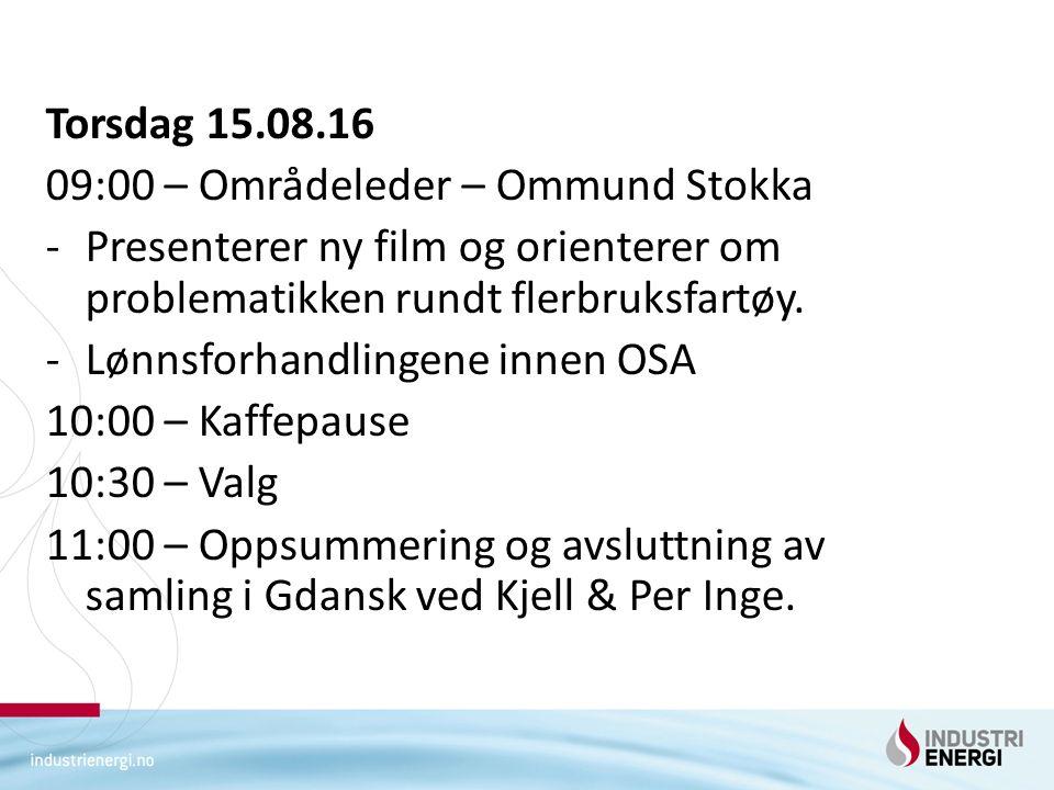 Torsdag 15.08.16 09:00 – Områdeleder – Ommund Stokka -Presenterer ny film og orienterer om problematikken rundt flerbruksfartøy. -Lønnsforhandlingene