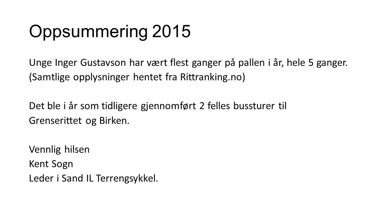 Oppsummering 2015 Unge Inger Gustavson har vært flest ganger på pallen i år, hele 5 ganger. (Samtlige opplysninger hentet fra Rittranking.no) Det ble