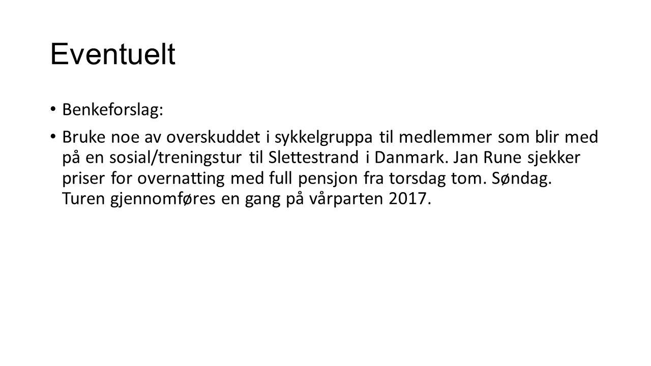 Eventuelt Benkeforslag: Bruke noe av overskuddet i sykkelgruppa til medlemmer som blir med på en sosial/treningstur til Slettestrand i Danmark. Jan Ru