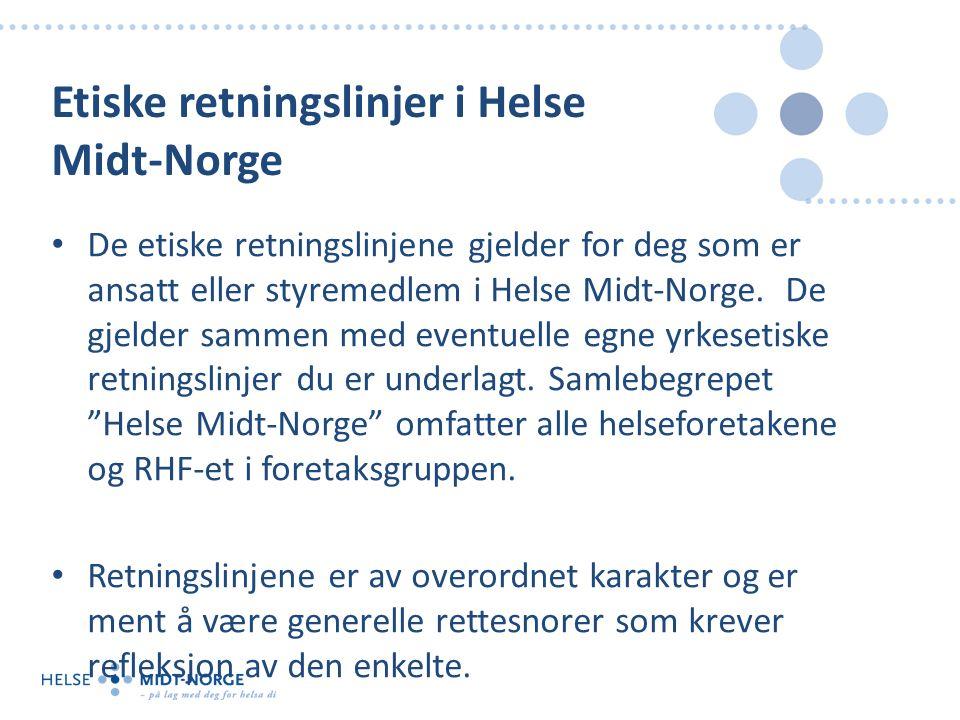 Etiske retningslinjer i Helse Midt-Norge De etiske retningslinjene gjelder for deg som er ansatt eller styremedlem i Helse Midt-Norge.