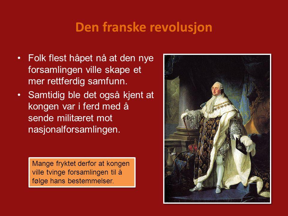 Den franske revolusjon Folk flest håpet nå at den nye forsamlingen ville skape et mer rettferdig samfunn. Samtidig ble det også kjent at kongen var i