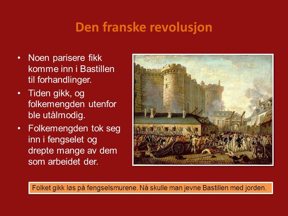 Den franske revolusjon Noen parisere fikk komme inn i Bastillen til forhandlinger. Tiden gikk, og folkemengden utenfor ble utålmodig. Folkemengden tok