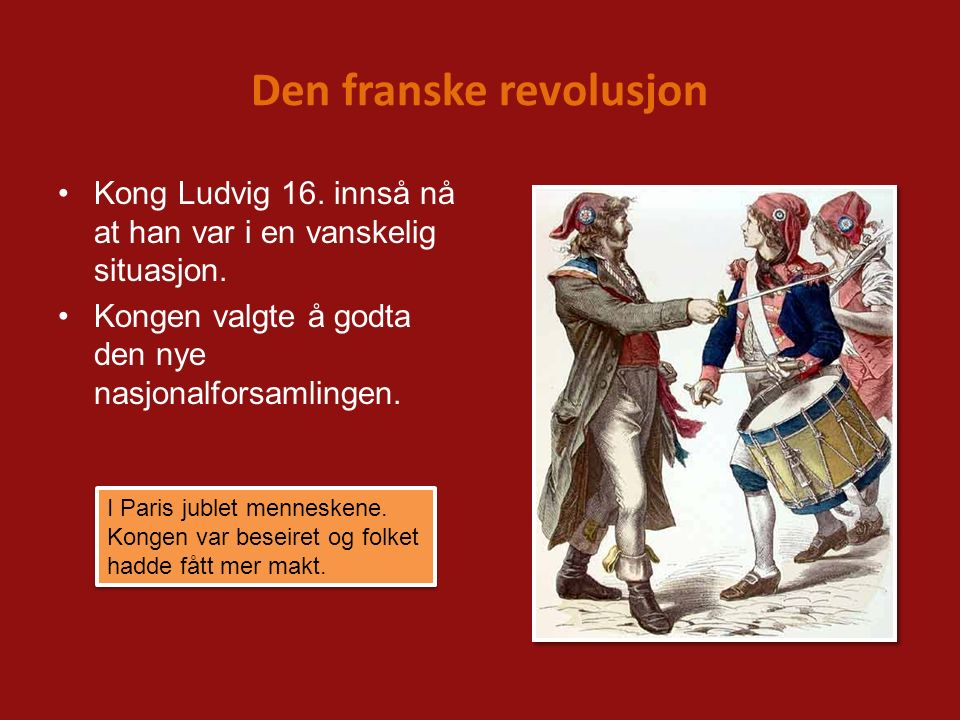 Den franske revolusjon Kong Ludvig 16. innså nå at han var i en vanskelig situasjon. Kongen valgte å godta den nye nasjonalforsamlingen. I Paris juble