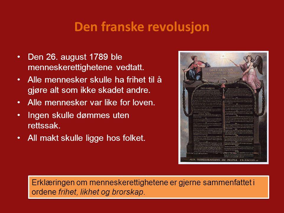Den franske revolusjon Den 26. august 1789 ble menneskerettighetene vedtatt. Alle mennesker skulle ha frihet til å gjøre alt som ikke skadet andre. Al