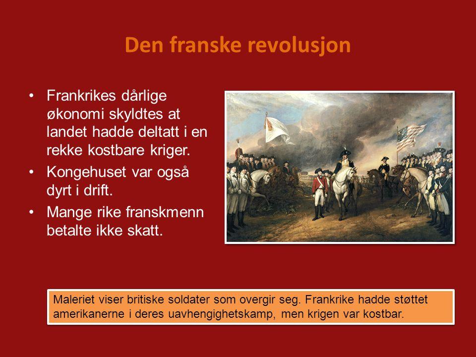 Den franske revolusjon Frankrikes dårlige økonomi skyldtes at landet hadde deltatt i en rekke kostbare kriger. Kongehuset var også dyrt i drift. Mange