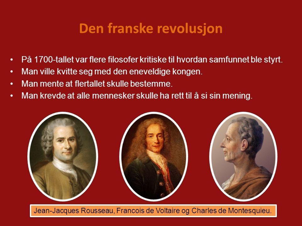 Den franske revolusjon På 1700-tallet var flere filosofer kritiske til hvordan samfunnet ble styrt. Man ville kvitte seg med den eneveldige kongen. Ma